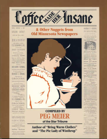 Coffee Made Her Insane: & Other Nuggets from Old Minnesota Newspapers