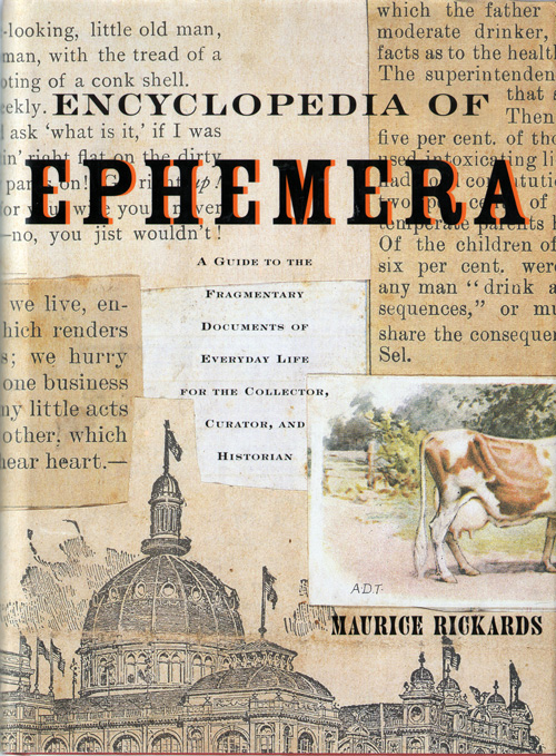 The Encyclopedia of Ephemera: A Guide to the Framentary Documents of Everyday Life for the Collector, Curator, and Historian