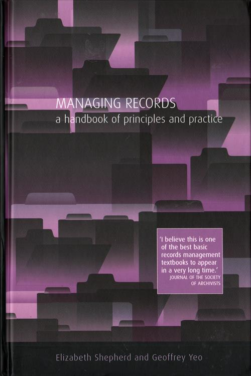 Managing Records: A Handbook Of Principles and Practices
