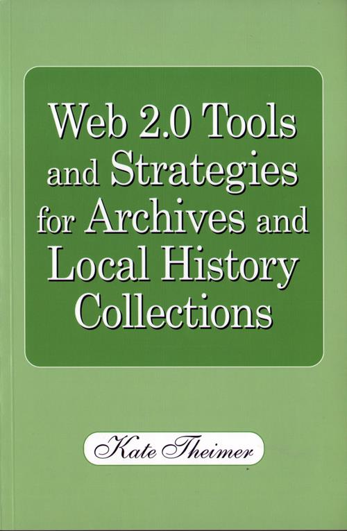 Web 2.0 Tools and Strategies for Archives and Local History Collections