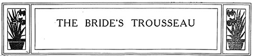 Advice for the Bride's Trousseau - 1910