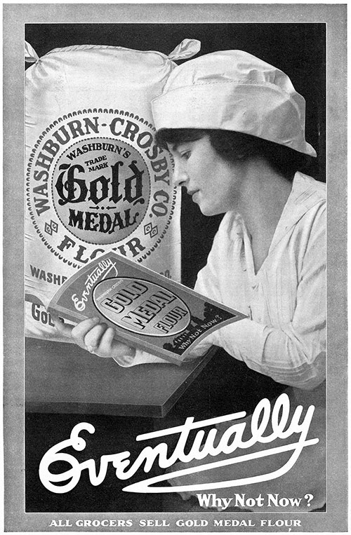 Gold Medal Flour - Eventually - Why Not Now © 1916 Washburn-Crosby Co.