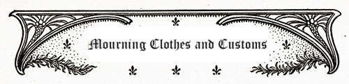 Mourning Clothes and Customs 1889