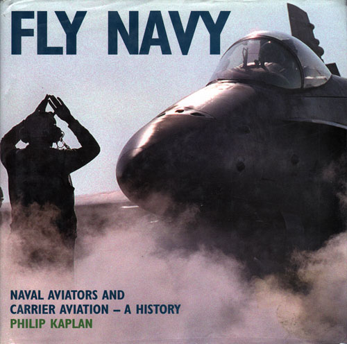 Fly Navy: Naval Aviators and Carrier Aviation, a History