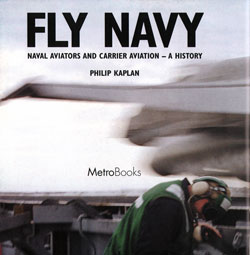 Fly Navy: A History of Naval Aviators and Carrier Aviation
