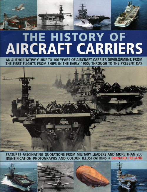 The History of Aircraft Carriers: An Authoritative Guide to 100 Years of Aircraft Carrier Development