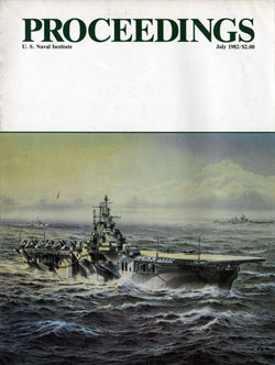 July 1982 Proceedings Magazine: United States Naval Institute