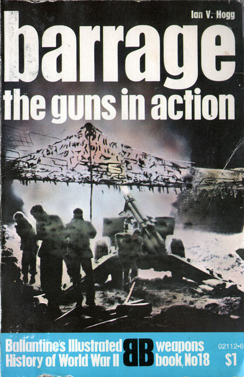 Barrage: The Guns in Action - World War II Weapons Book, No. 18