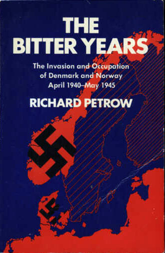 The Bitter Years: The Invasion and Occupation of Denmark and Norway, April 1940 - May 1945