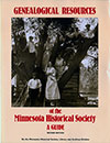 Genealogical Resources of the Minnesota Historical Society: A Guide, Second Edition