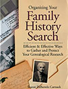 Organizing Your Family History Search: Efficient & Effective Ways to Gather and Protect Your Genealogical Research