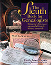 The Sleuth Book for Genealogists: Strategies For More Successful Family History Research