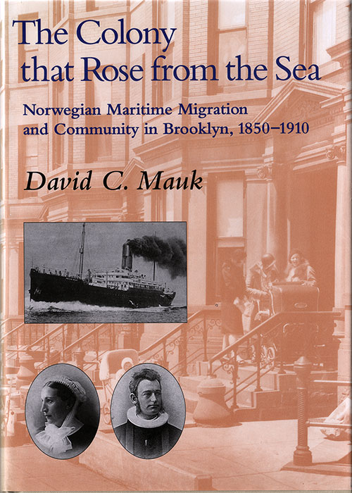 The Colony that Rose from the Sea: Norwegian Maritime Migration and Community in Brooklyn, 1850-1910 - 0877320861