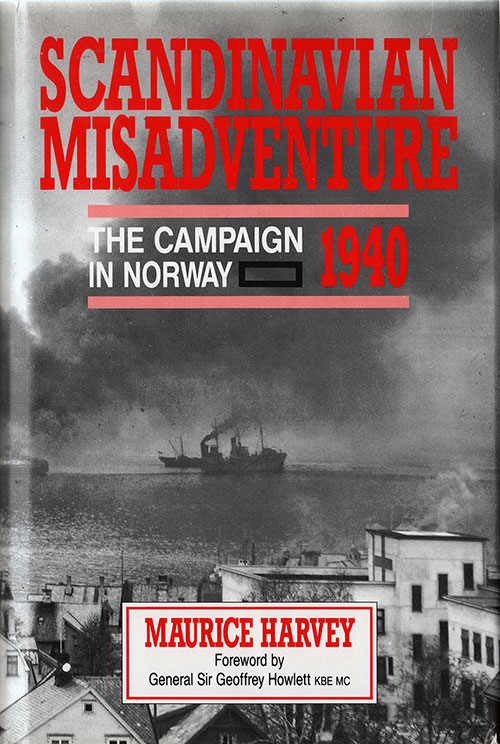 Front Cover: Scandinavian Misadventure: The Campaign In Norway - 1940 by Maurice Harvey