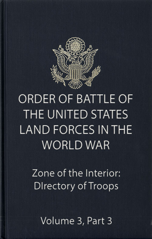 Order of Battle Volume 3 Part 3: Zone of the Interior: Directory of Troups