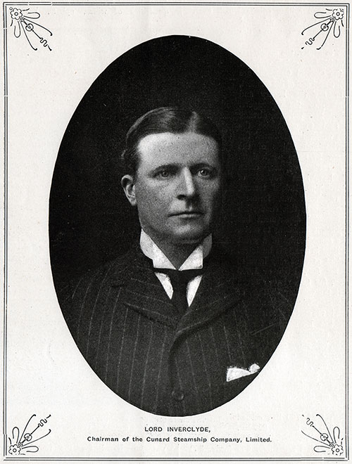 Chairman of the Cunard Steamship Company Limited - Lord Inverclyde.
