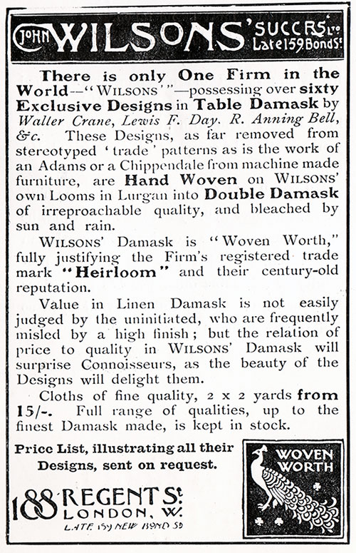 "There is only One Firm in the World—"" Wilsons ' ""—possessing- over sixty Exclusive Designs in Table Damask by Waller Crane, Lewis F. Day. R. Anning Belly &c."
