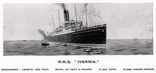 RMS Ivernia - Dimensions: Length: 600 Feet; Beam: 64 Feet, 6 Inches; Tonnage: 14,066; Horsepower: 10,000.