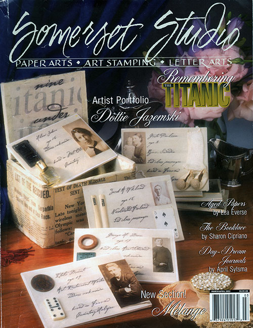 Front Cover: Somerset Studeo: Paper Arts, Art Stamping, Leter Arts. Remembering the Titanic Special Issue.