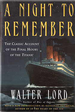 Front Cover, A Night To Remember: The Classic Account of the Final Hours of the Titanic by Walter Lord © 1955/1983/2005.