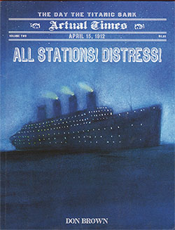 Front Cover, All Stations! Distress! - The Day the Titanic Sank. © 2008