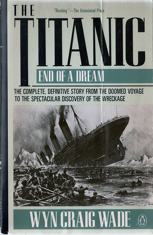 Front Cover, The Titanic: End of a Dream - The Complete, Definitive Stroy from the Doomed Voyage to the Spectacular Discovery of the Wreckage