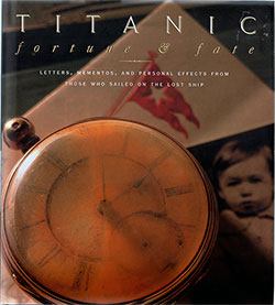 Front Cover, Titanic Forute & Fate: Letters, Mementos, and Personal Effects from Those Who Sailed on the Lost Ship © 1998