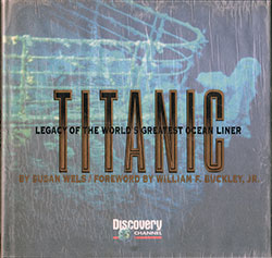 Front Cover of Titanic: Legacy of the World's Greatest Ocean Liner by Susan Wels