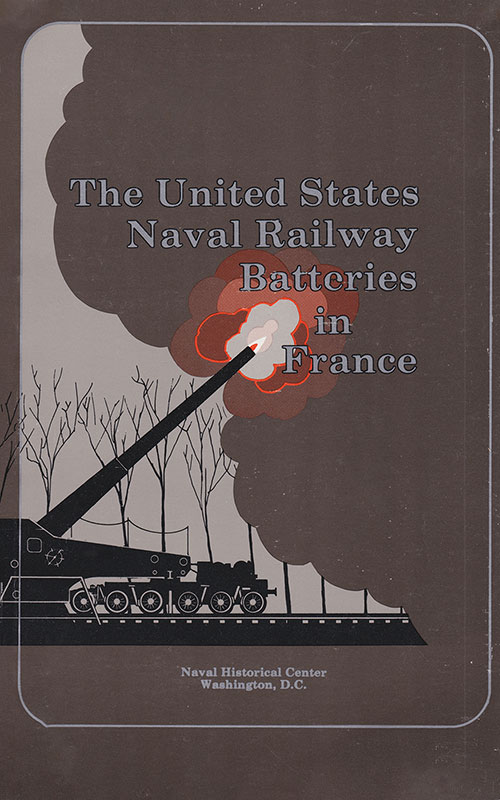 Front Cover, The United States Naval Railroad Batteries in France, 1922.