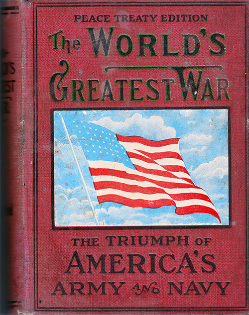 Front Cover, The World's Greatest War, Peace Treaty Edition: The Triumph of America's Army and Navy, 1919.