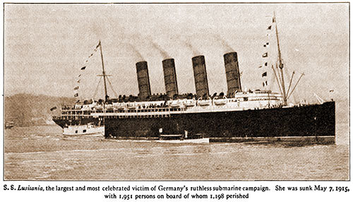 S. S. Lusitania, the Largest and Most Celebrated Victim of Germany's Ruthless Submarine Campaign.