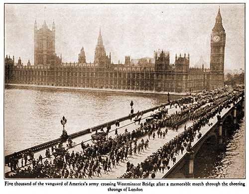 Five Thousand of the Vanguard of America's Army Crossing Westminster Bridge after a Memorable March through the Cheering Throngs of London.
