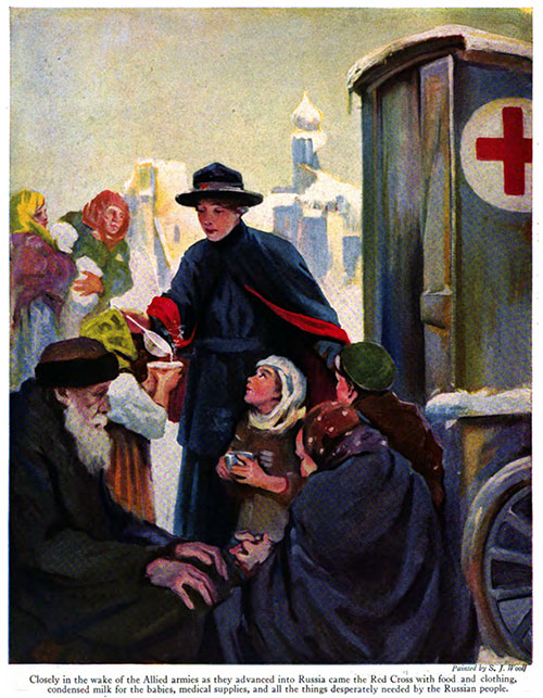 Closely in the Wake of the Allied Armies as They Advanced into Russia Came the Red Cross with Food and Clothing