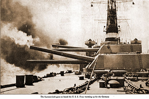 The Fourteen-Inch Guns on Board the USS Texas Warming up for the Germans.