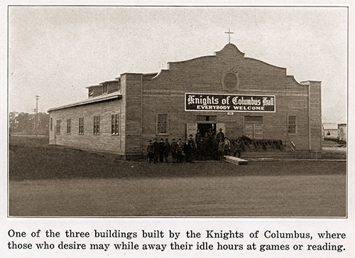 One of the Three Buildings Built by the Knights of Columbus, Where Those Who Desire May While Away Their Idle Hours at Games or Reading.