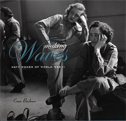 Front Cover, Making Waves: Navy Women of World War II by Evan Buchner © 2008 - ISBN 978-0810995230.