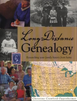 Long-Distance Genealogy: Researching Your Family History from Home Christine Crawford-Oppenheimer